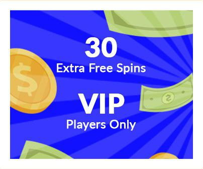 30 Free Spins for VIP Players